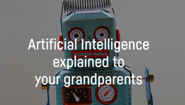 Artificial Intelligence explained to your grandparents
